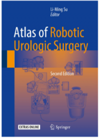 Available Now the Atlas of Robotic Urologic Surgery (2nd Edition) by Li-Ming Su, MD